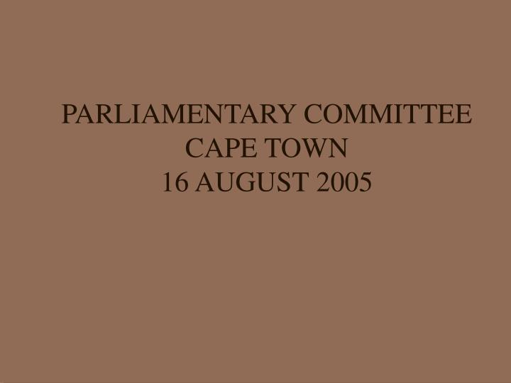 parliamentary committee cape town 16 august 2005