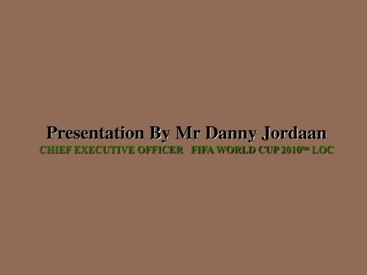 Presentation By Mr Danny Jordaan