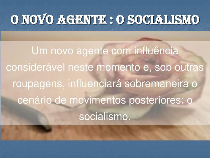O novo agente : O Socialismo