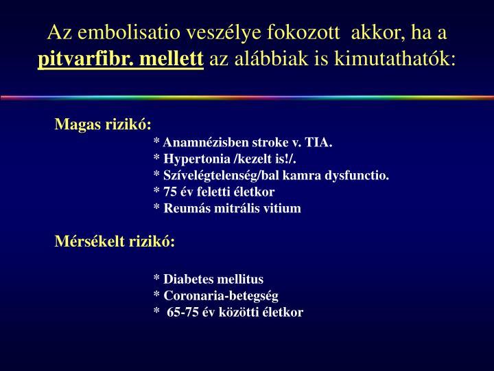 Az embolisatio veszélye fokozott  akkor, ha a