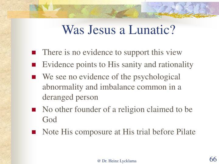 Was Jesus a Lunatic?