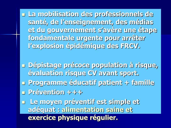 La mobilisation des professionnels de santé, de l'enseignement, des médias et du gouvernement s'avère une étape fondamentale urgente pour arrêter l'explosion épidémique des FRCV.