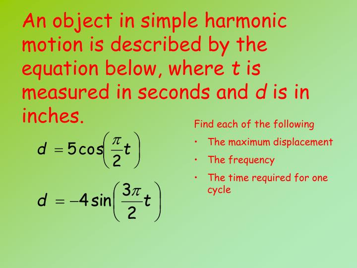 An object in simple harmonic motion is described by the equation below, where