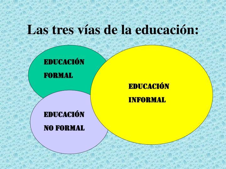 Las tres vías de la educación