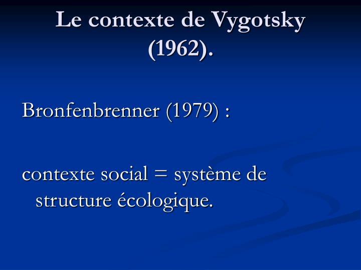 Le contexte de Vygotsky (1962).