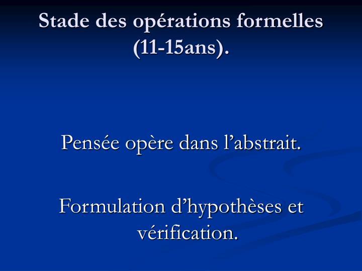 Stade des opérations formelles (11-15ans).