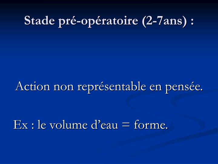 Stade pré-opératoire (2-7ans) :