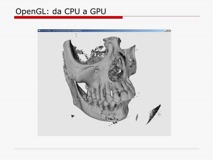 OpenGL: da CPU a GPU