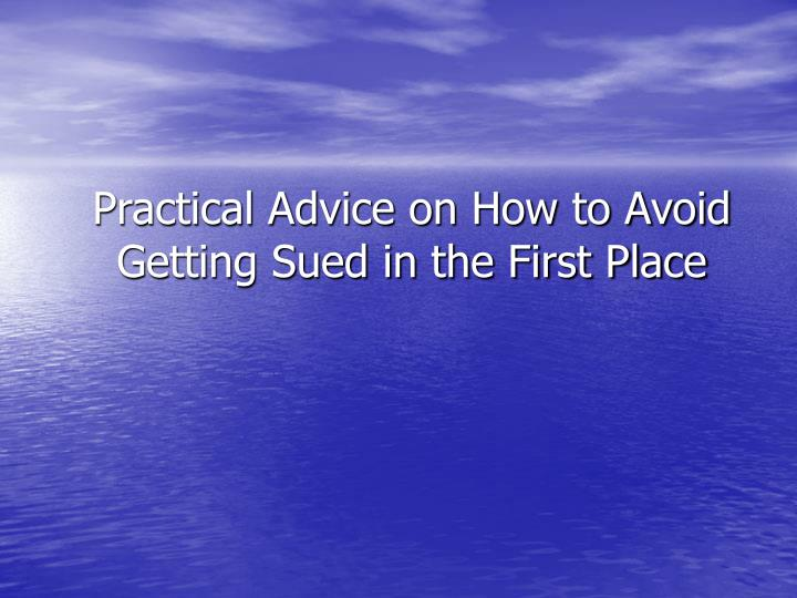 Practical Advice on How to Avoid Getting Sued in the First Place