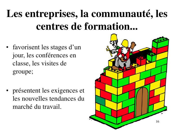 Les entreprises, la communauté, les centres de formation...
