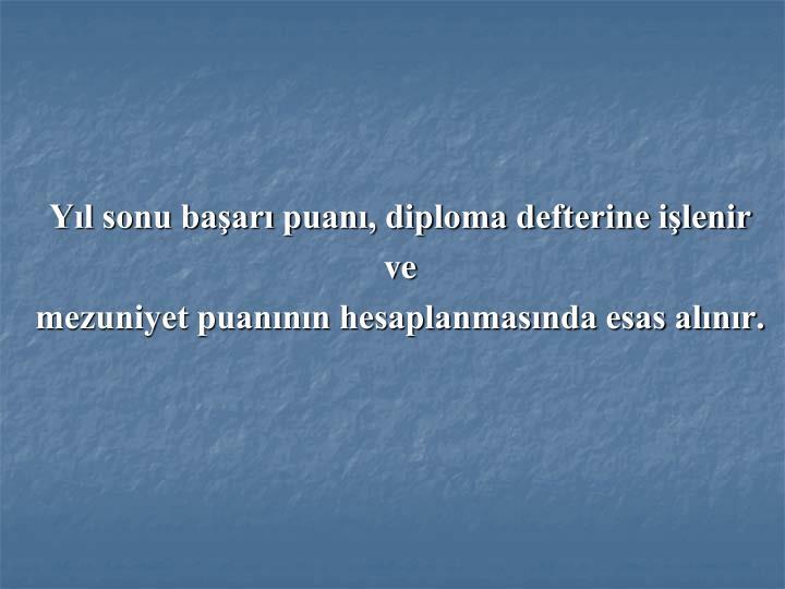 Yıl sonu başarı puanı, diploma defterine işlenir