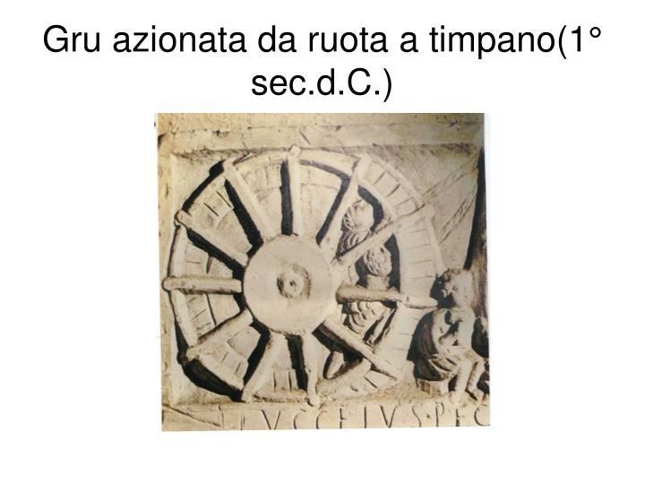 Gru azionata da ruota a timpano(1° sec.d.C.)