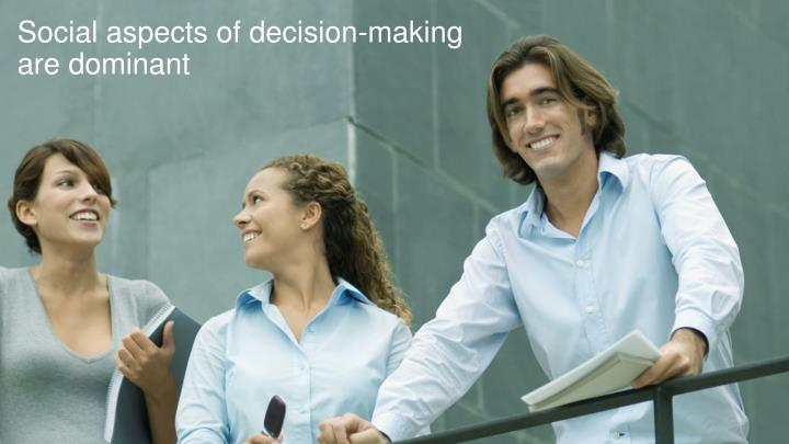 Social aspects of decision-making are dominant