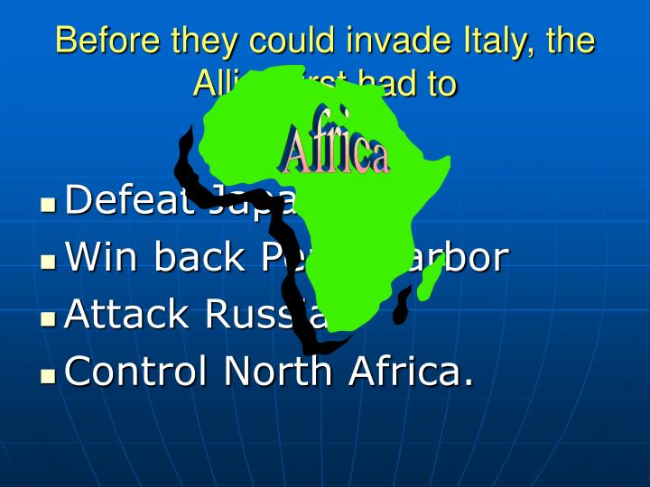 Before they could invade Italy, the Allies first had to