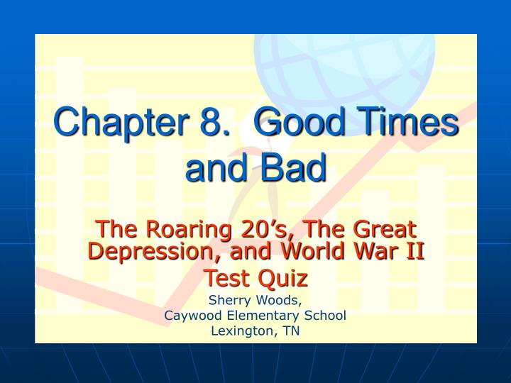 Chapter 8.  Good Times and Bad