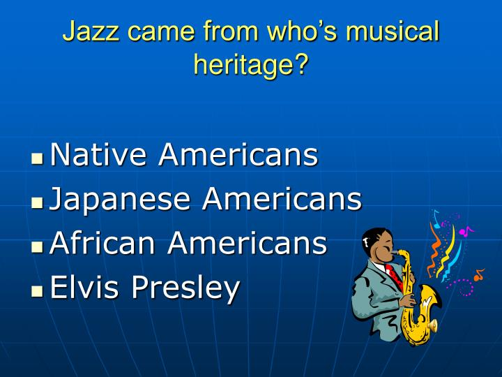 Jazz came from who's musical heritage?