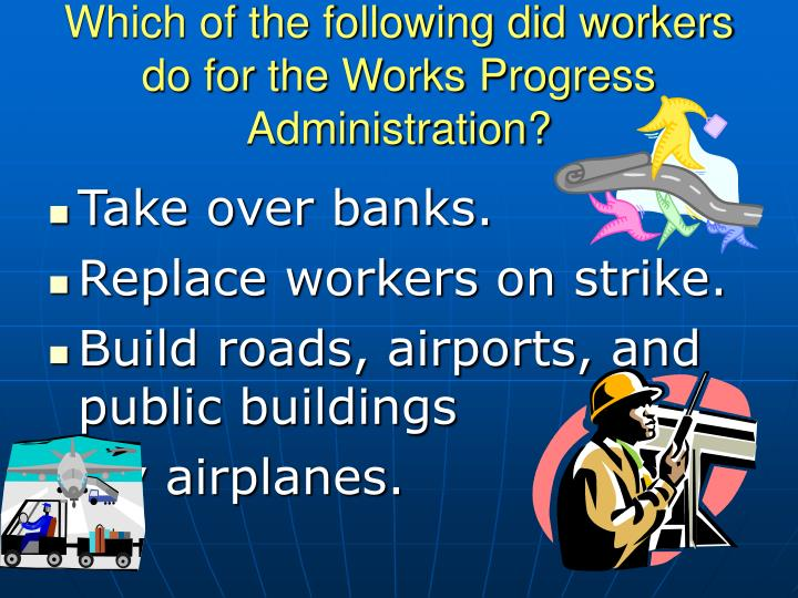 Which of the following did workers do for the Works Progress Administration?