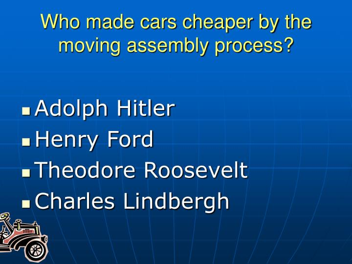 Who made cars cheaper by the moving assembly process?