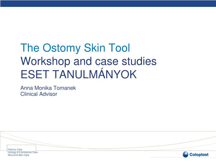 The ostomy skin tool workshop and case studies eset tanulm nyok