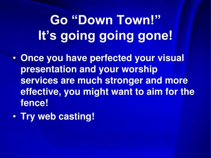 """Go """"Down Town!"""""""