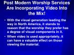 post modern worship services are incorporating video into the mix