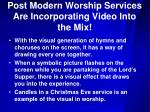 post modern worship services are incorporating video into the mix1