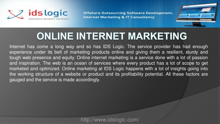Internet has come a long way and so has IDS Logic. The service provider has had enough experience under its belt of marketing products online and giving them a resilient, sturdy and tough web presence and equity. Online internet marketing is a service done with a lot of passion and inspiration. The web is an ocean of services where every product has a lot of scope to get marketed and optimized. Online marketing at IDS Logic happens with a lot of insights going into the working structure of a website or product and its profitability potential. All these factors are gauged and the service is made accordingly.