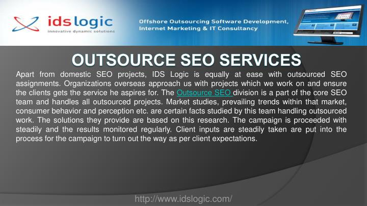 Apart from domestic SEO projects, IDS Logic is equally at ease with outsourced SEO assignments. Organizations overseas approach us with projects which we work on and ensure the clients gets the service he aspires for. The