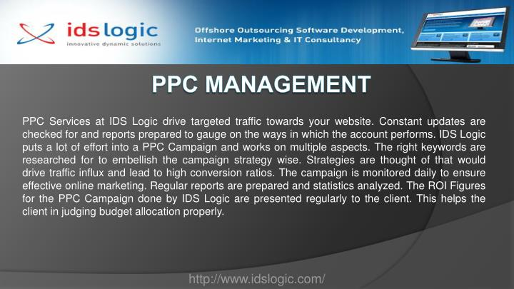 PPC Services at IDS Logic drive targeted traffic towards your website. Constant updates are checked for and reports prepared to gauge on the ways in which the account performs. IDS Logic puts a lot of effort into a PPC Campaign and works on multiple aspects. The right keywords are researched for to embellish the campaign strategy wise. Strategies are thought of that would drive traffic influx and lead to high conversion ratios. The campaign is monitored daily to ensure effective online marketing. Regular reports are prepared and statistics analyzed. The ROI Figures for the PPC Campaign done by IDS Logic are presented regularly to the client. This helps the client in judging budget allocation properly.