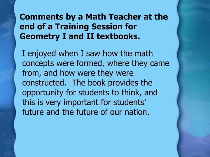 Comments by a Math Teacher at the end of a Training Session for Geometry I and II textbooks.