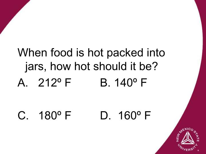 When food is hot packed into jars, how hot should it be?