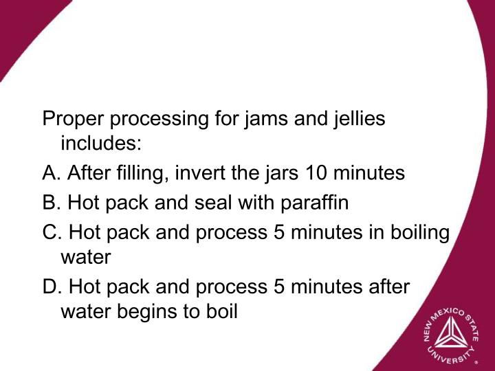 Proper processing for jams and jellies includes: