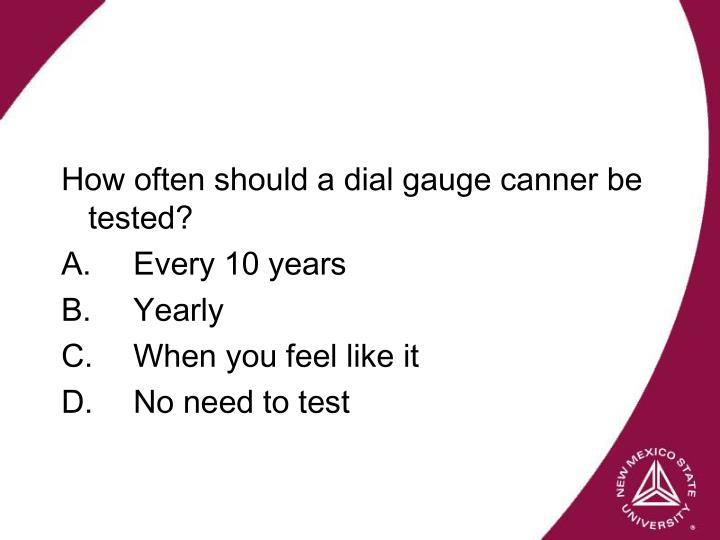 How often should a dial gauge canner be tested?