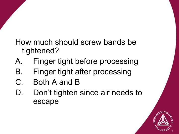 How much should screw bands be tightened?