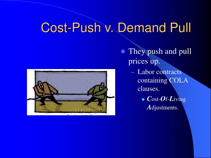 Cost-Push v. Demand Pull