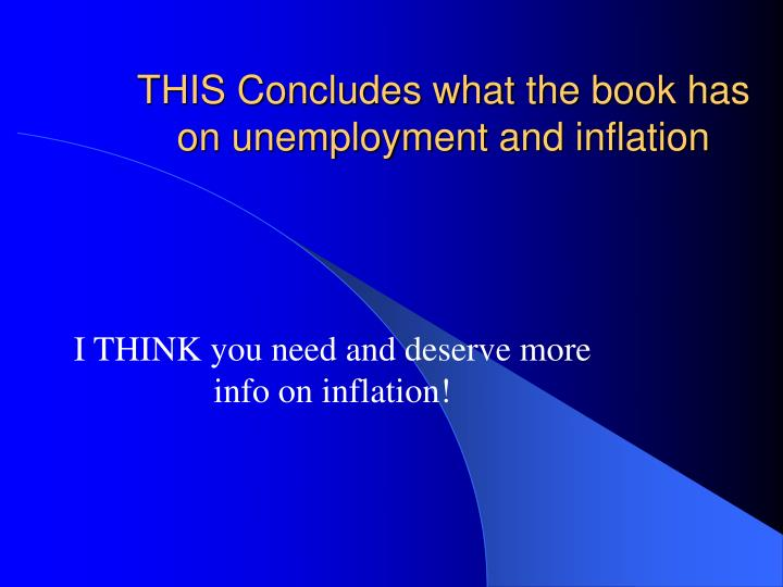THIS Concludes what the book has on unemployment and inflation