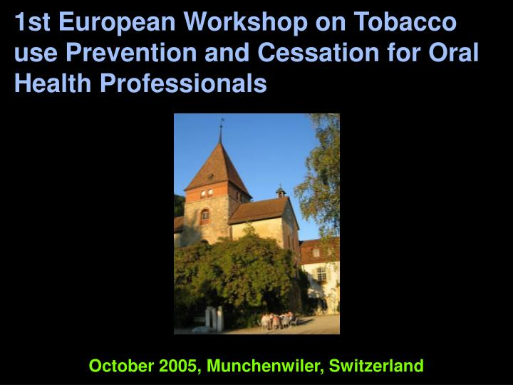 1st European Workshop on Tobacco use Prevention and Cessation for Oral Health Professionals
