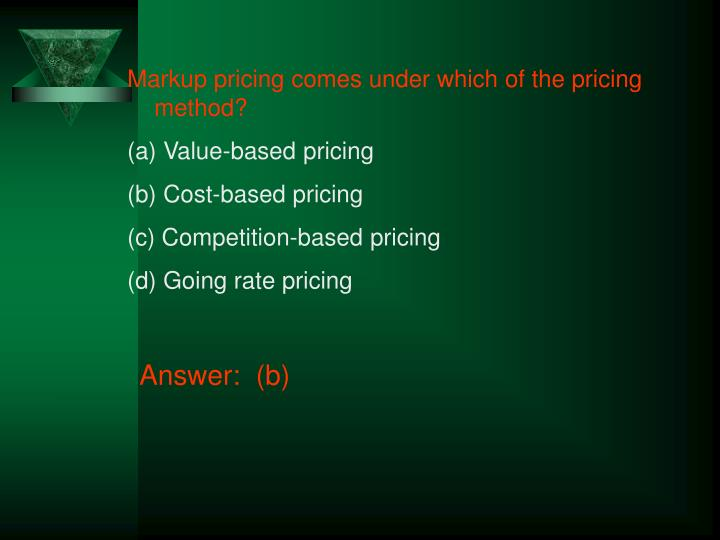 Markup pricing comes under which of the pricing method?