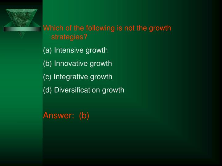 Which of the following is not the growth strategies?