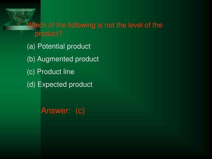 Which of the following is not the level of the product?
