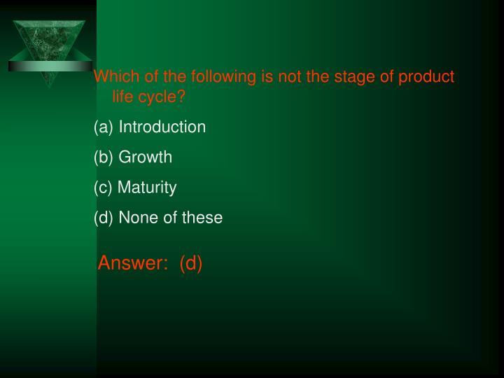 Which of the following is not the stage of product life cycle?