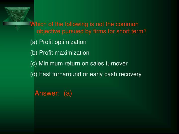 Which of the following is not the common objective pursued by firms for short term?