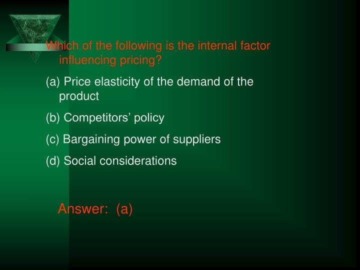Which of the following is the internal factor influencing pricing?