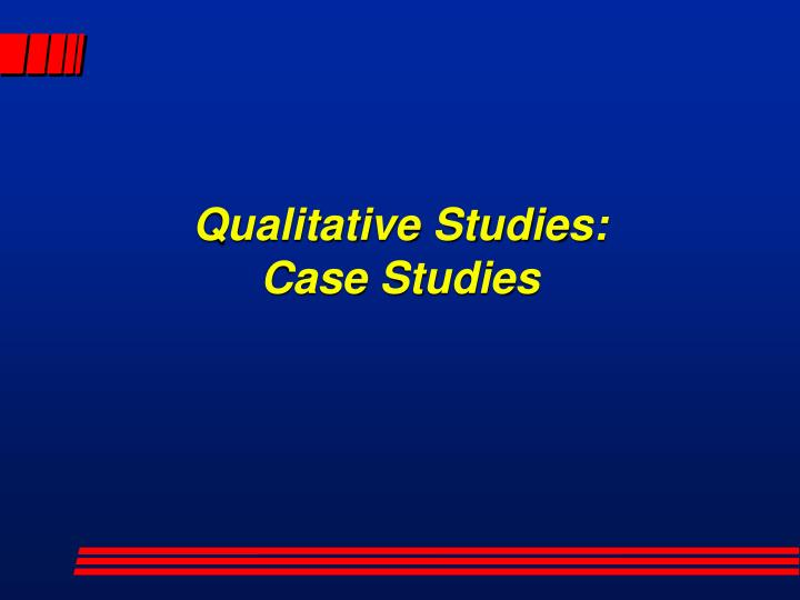 qualitative studies case studies