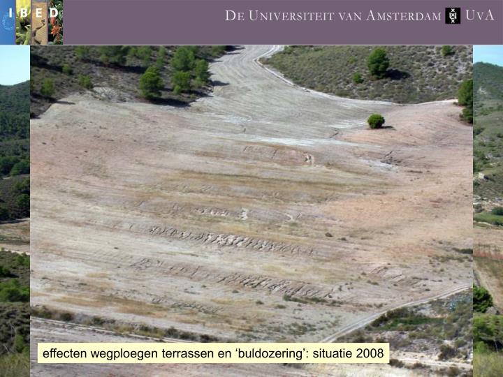 effecten wegploegen terrassen en 'buldozering': situatie 2008