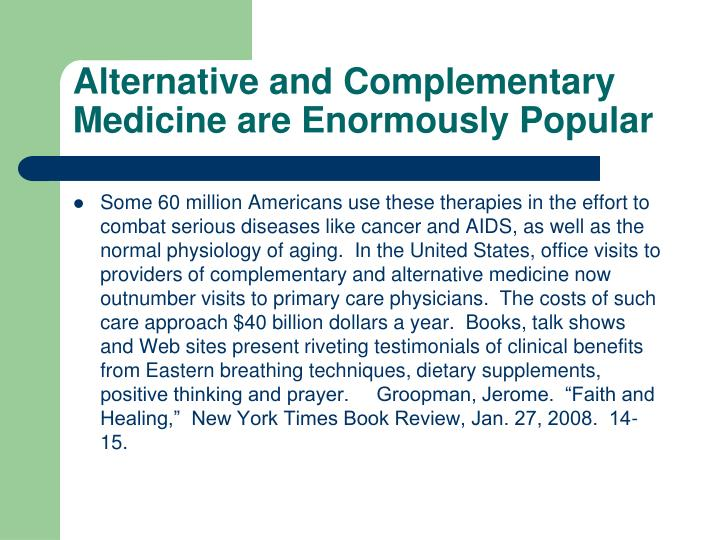 Alternative and Complementary Medicine are Enormously Popular