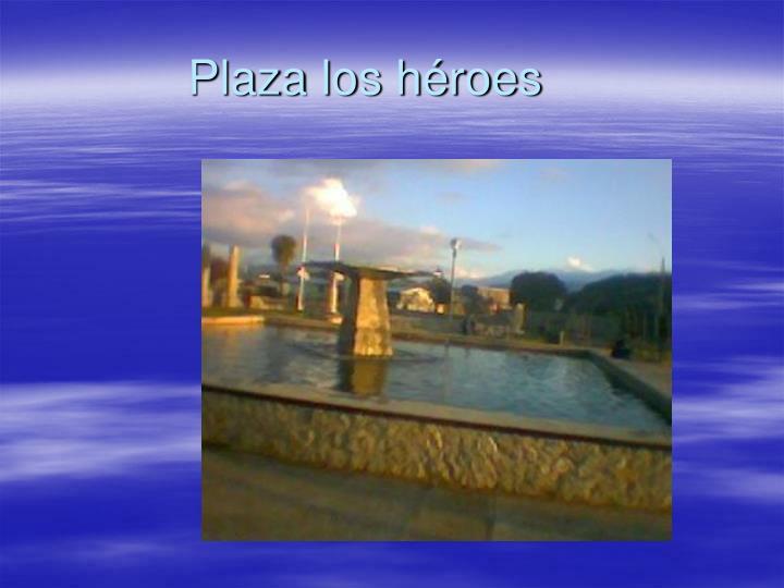Plaza los héroes