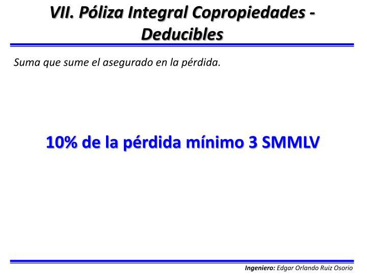 VII. Póliza Integral Copropiedades - Deducibles