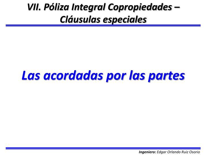 VII. Póliza Integral Copropiedades – Cláusulas especiales