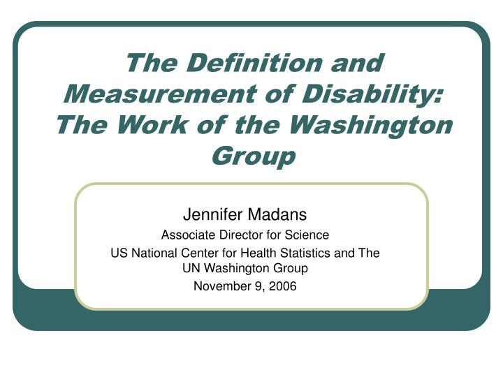 The definition and measurement of disability the work of the washington group